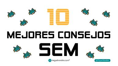 10 Consejos para hacer SEM - Blog de SEO de Miguel Revelles ©