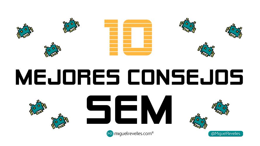 10 Mejores Consejos para hacer SEM - Miguel Revelles ©