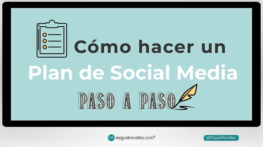 Plan de Redes Sociales y Social Media paso a paso - Miguel Revelles ©