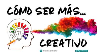 Cómo ser más creativo - Miguel Revelles ©