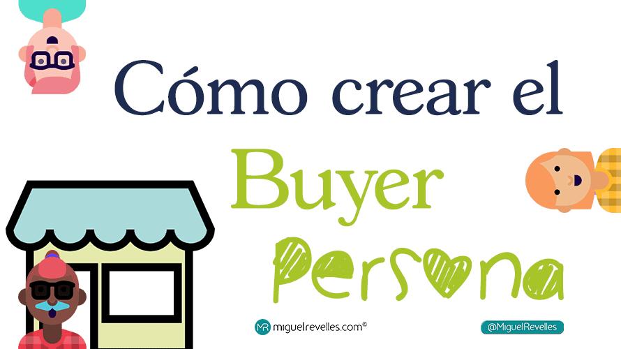 Crear Buyer Persona - Miguel Revelles ©
