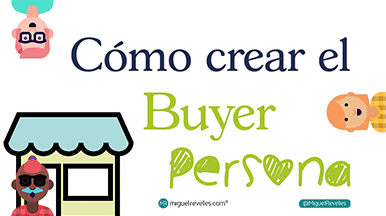 Crear Buyers Persona Blog de Marketing Online - Miguel Revelles ©