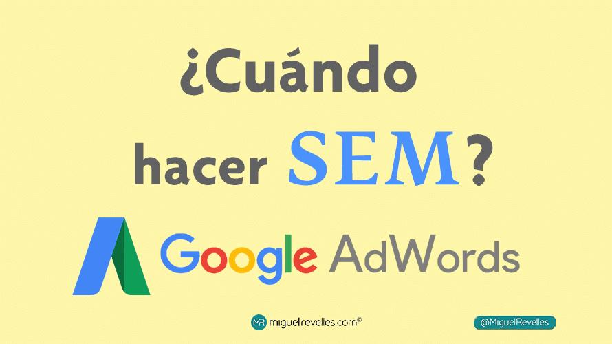 Cuándo hacer posicionamiento SEM en Google Adwords - Miguel Revelles ©