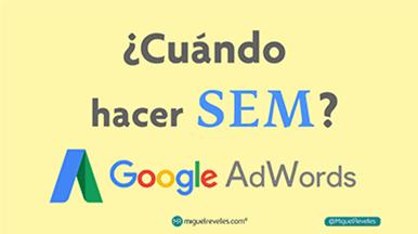 Cuándo hacer posicionamiento SEM en Google Adwords - Blog de SEO de Miguel Revelles ©