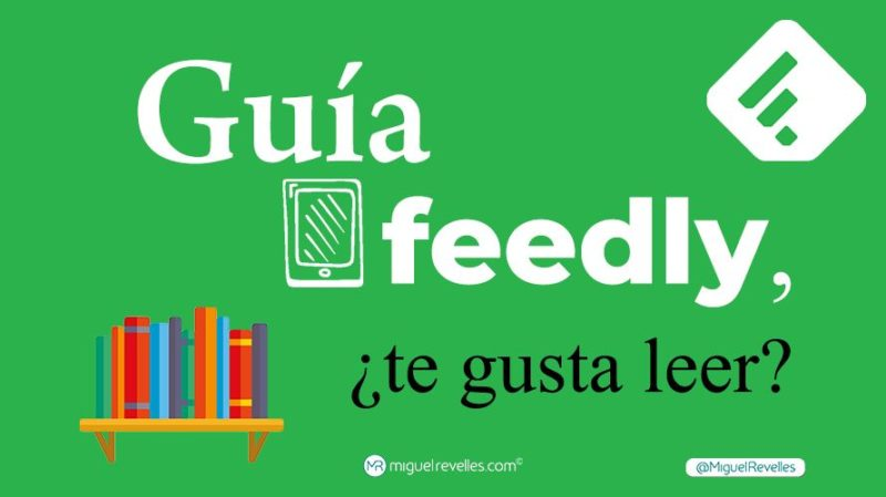 Manual Tutorial Feedly - Blog de Redes Sociales de Miguel Revelles ©