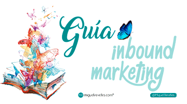 Inbound Marketing en español Guía 2019 - Blog de Marketing Online - Miguel Revelles ©
