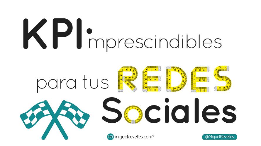 KPI Redes Sociales más importantes - Miguel Revelles ©