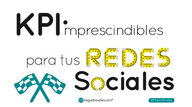 KPIs en Redes Sociales impresicindibles - Blog de Redes Sociales de Miguel Revelles ©