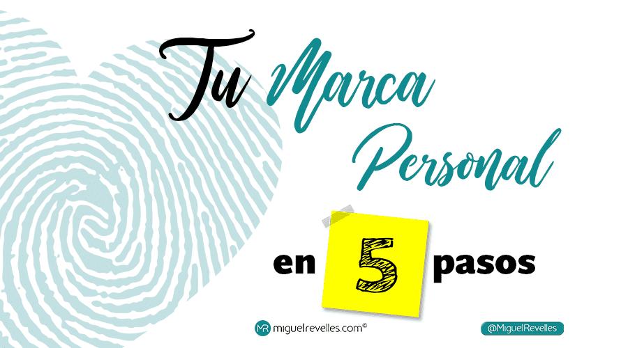 Tu Marca Personal en 5 pasos - Miguel Revelles ©